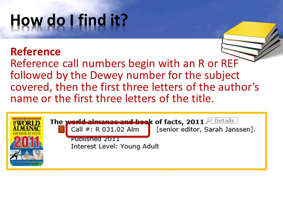 Reference Reference call numbers begin with an R or REF followed by the Dewey number for the subject covered, then the first three letters of the auth