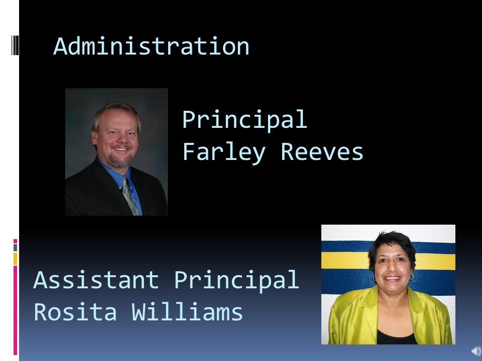 Administration Principal Farley Reeves Assistant Principal Rosita Williams
