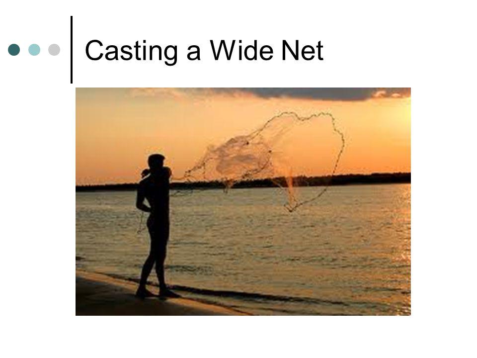 Casting a Wide Net