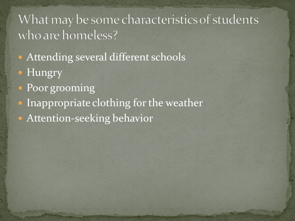 Attending several different schools Hungry Poor grooming Inappropriate clothing for the weather Attention-seeking behavior