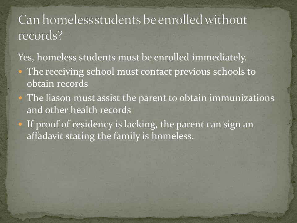 Yes, homeless students must be enrolled immediately.