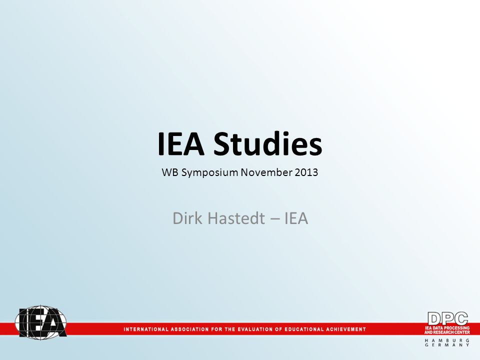 IEA Studies WB Symposium November 2013 Dirk Hastedt – IEA