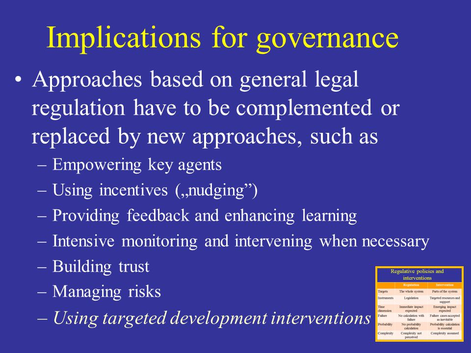 Implications for governance Approaches based on general legal regulation have to be complemented or replaced by new approaches, such as –Empowering ke