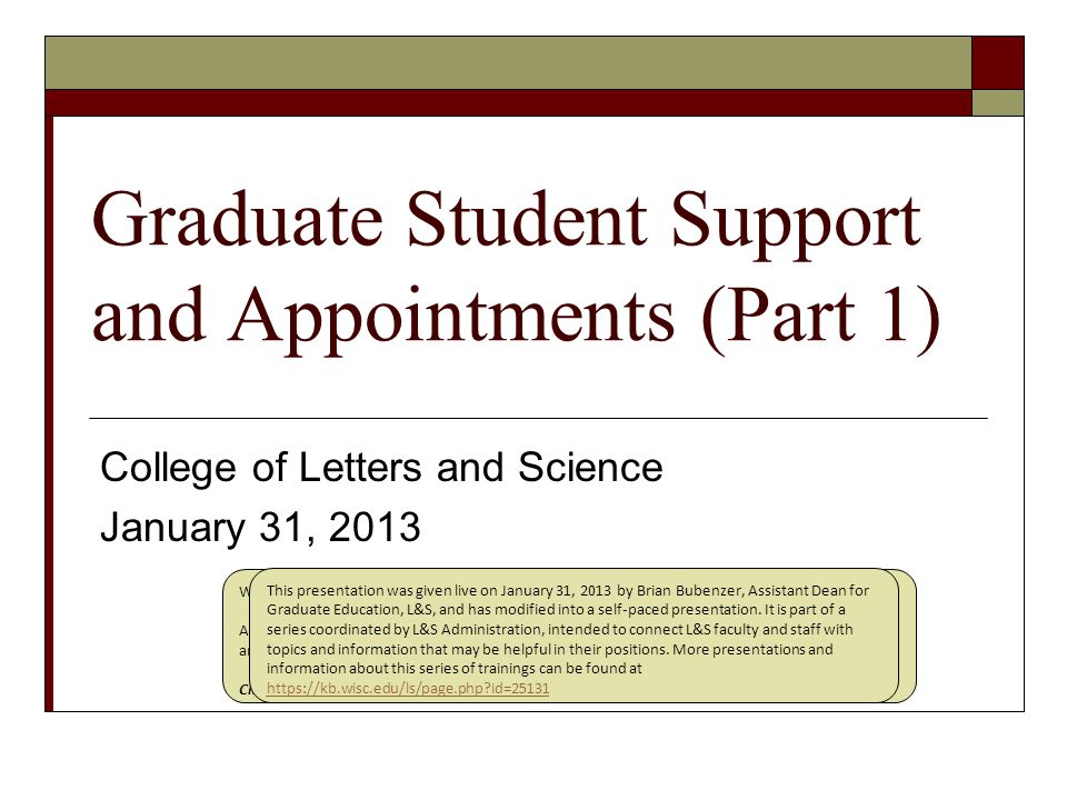 Graduate Student Support and Appointments (Part 1) College of Letters and Science January 31, 2013 Welcome to the presentation Graduate Student Support and Appointments. After you review a slide, click anywhere to advance the presentation.