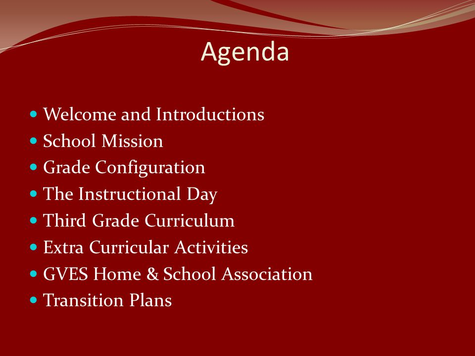 Agenda Welcome and Introductions School Mission Grade Configuration The Instructional Day Third Grade Curriculum Extra Curricular Activities GVES Home & School Association Transition Plans