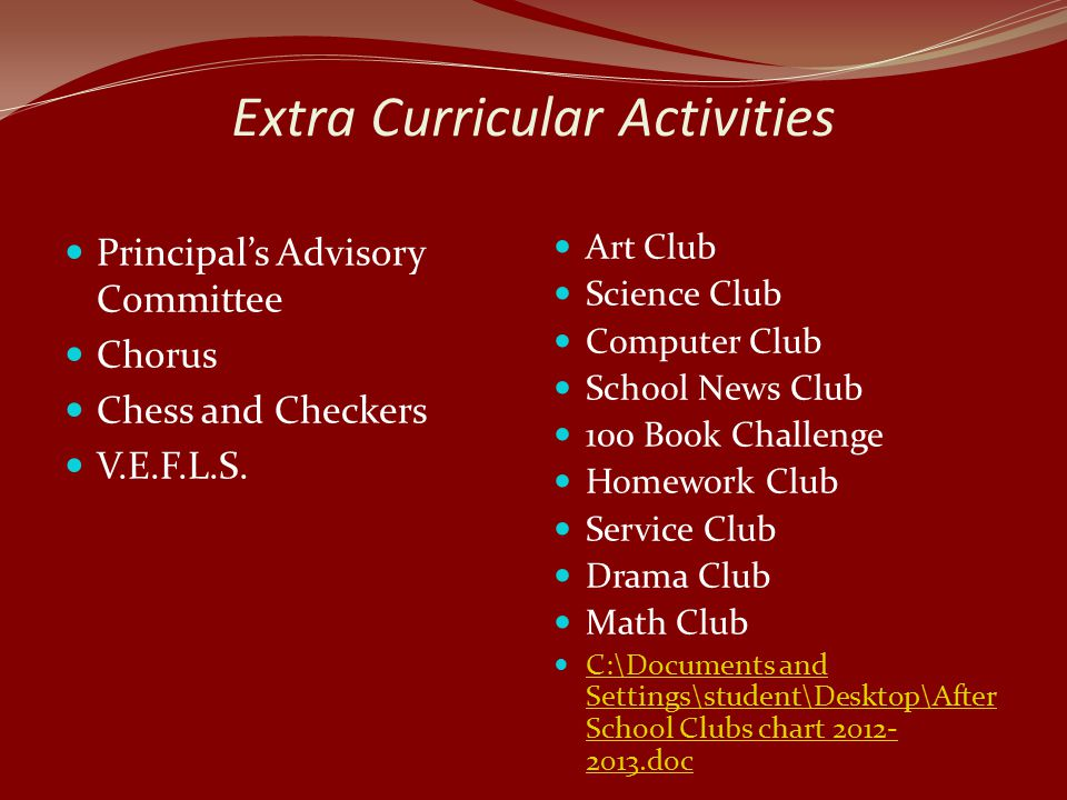 Extra Curricular Activities Principal's Advisory Committee Chorus Chess and Checkers V.E.F.L.S.