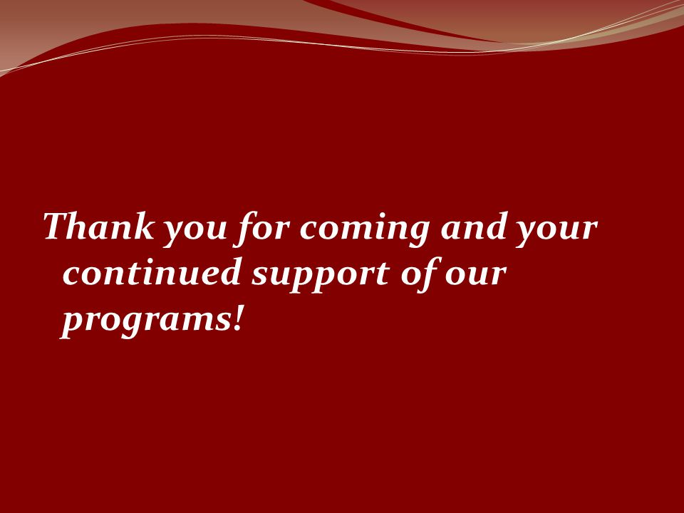 Thank you for coming and your continued support of our programs!