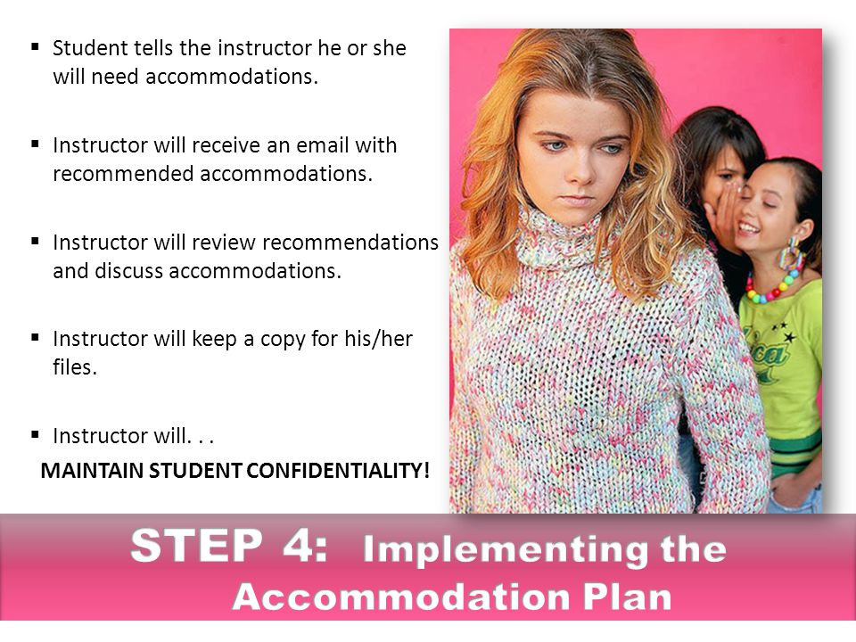  Student tells the instructor he or she will need accommodations.  Instructor will receive an email with recommended accommodations.  Instructor wi