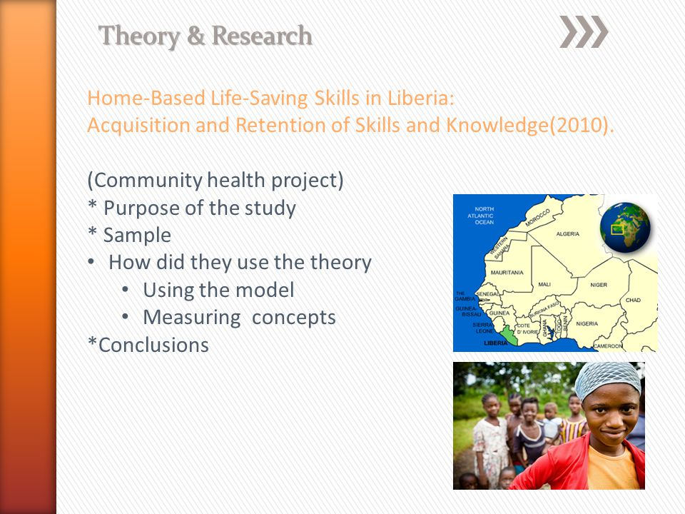 Theory & Research Home-Based Life-Saving Skills in Liberia: Acquisition and Retention of Skills and Knowledge(2010). (Community health project) * Purp