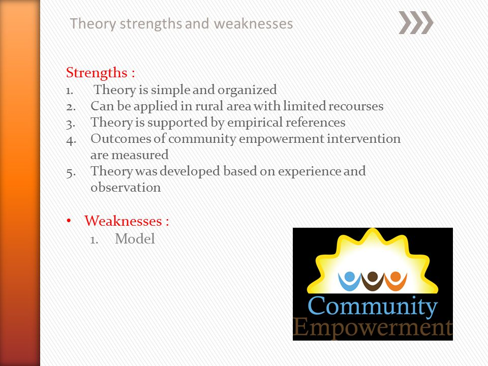 Theory strengths and weaknesses Strengths : 1. Theory is simple and organized 2.Can be applied in rural area with limited recourses 3.Theory is suppor