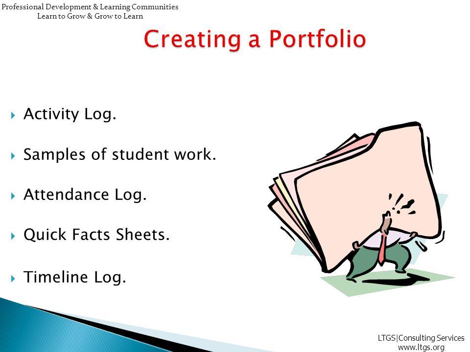  Activity Log.  Samples of student work.  Attendance Log.