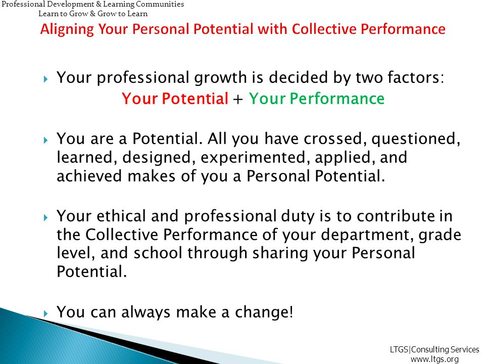  Your professional growth is decided by two factors: Your Potential + Your Performance  You are a Potential.