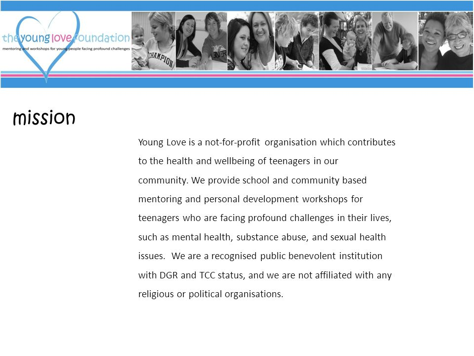 mission Young Love is a not-for-profit organisation which contributes to the health and wellbeing of teenagers in our community.