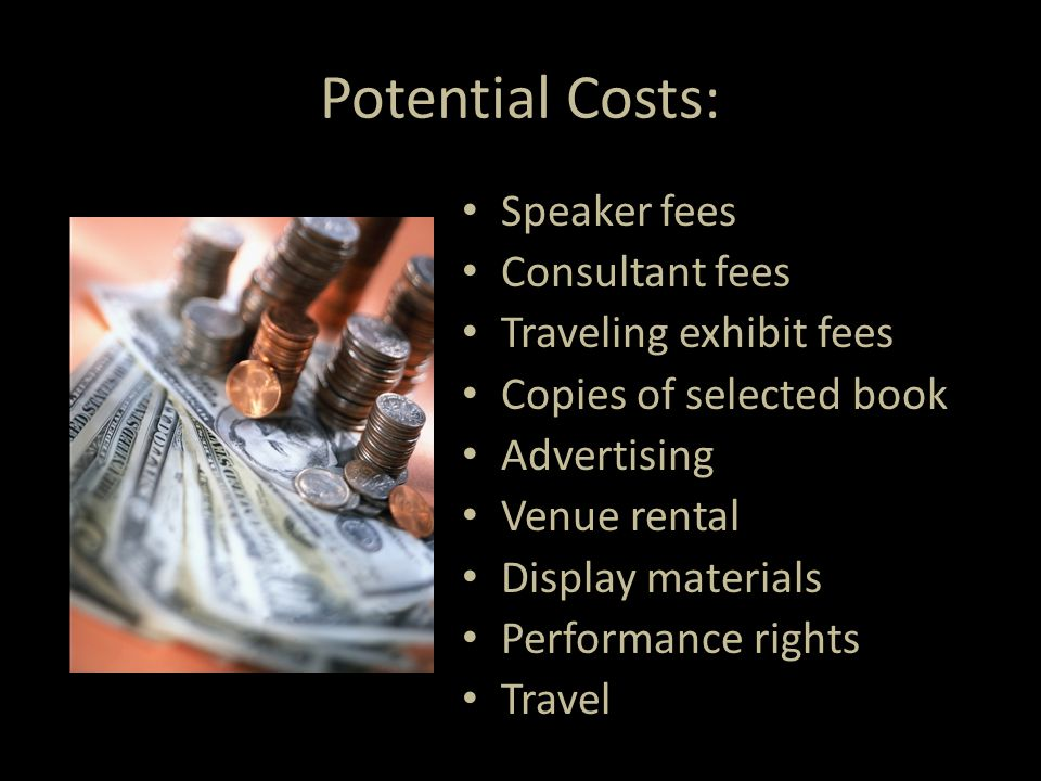 Potential Costs: Speaker fees Consultant fees Traveling exhibit fees Copies of selected book Advertising Venue rental Display materials Performance rights Travel