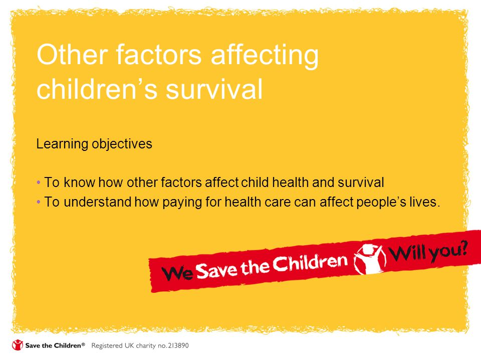 Other factors affecting children's survival Learning objectives To know how other factors affect child health and survival To understand how paying fo