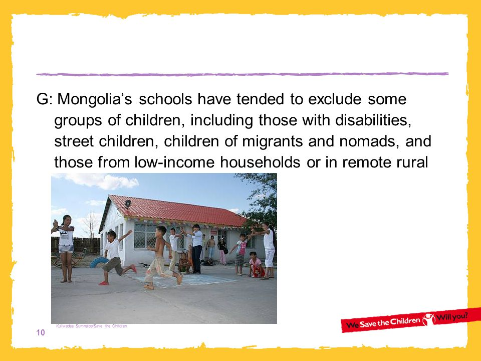 10 G: Mongolia's schools have tended to exclude some groups of children, including those with disabilities, street children, children of migrants and