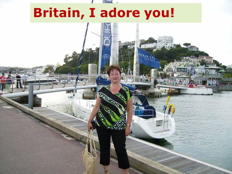 Britain, I adore you!