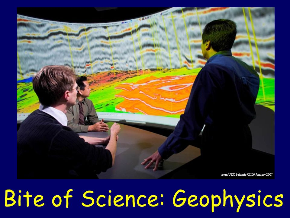 Bite of Science: Geophysics xom URC Seismic CII06 January 2007