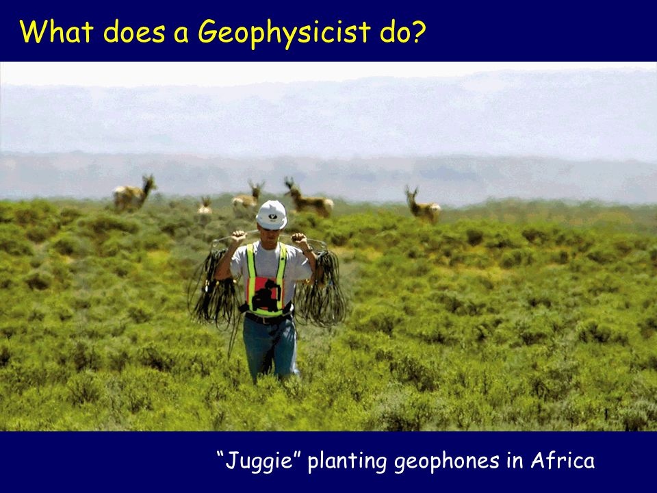 """Juggie"" planting geophones in Africa What does a Geophysicist do?"