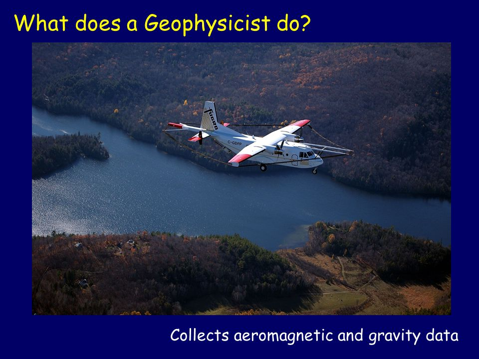 Collects aeromagnetic and gravity data