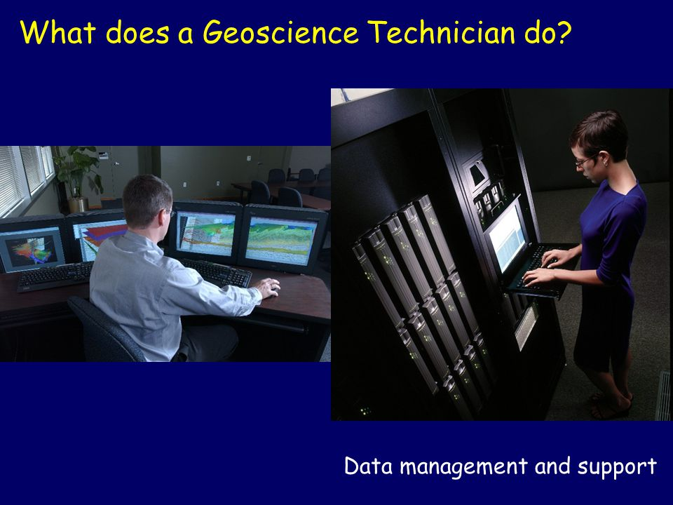 Data management and support What does a Geoscience Technician do?