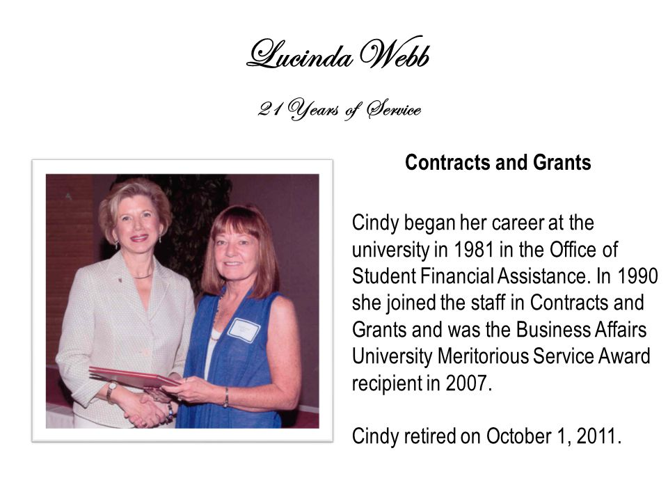 Lucinda Webb 21 Years of Service Contracts and Grants Cindy began her career at the university in 1981 in the Office of Student Financial Assistance.