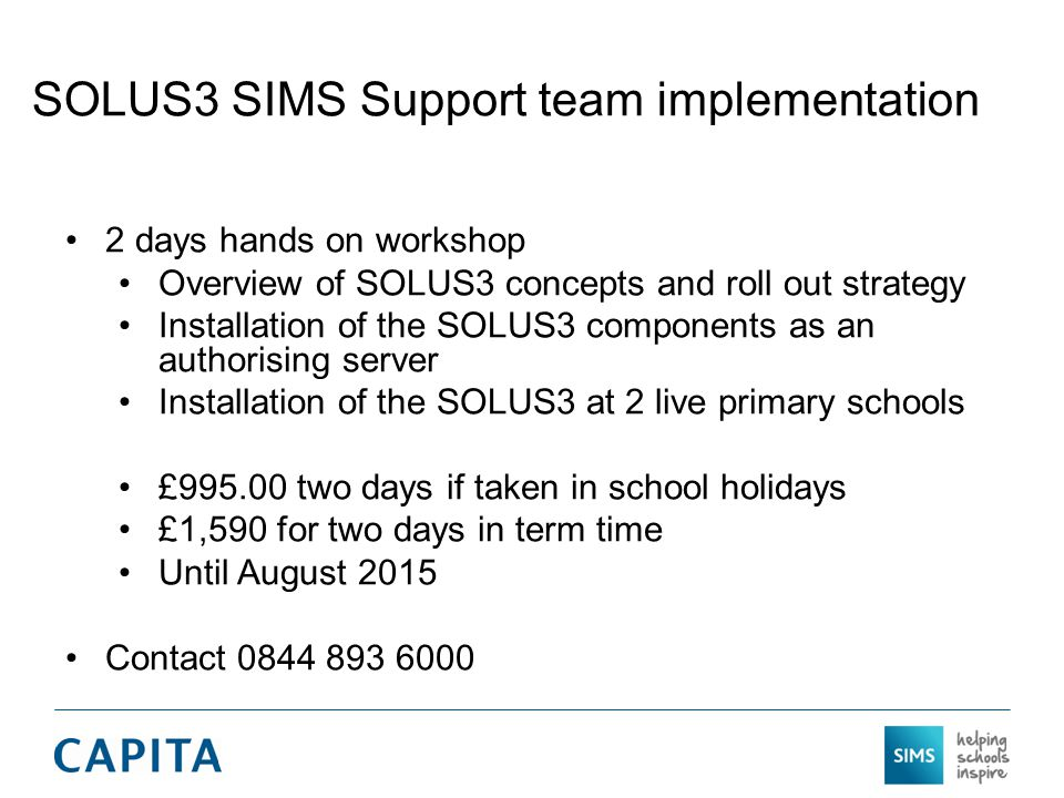 SOLUS3 SIMS Support team implementation 2 days hands on workshop Overview of SOLUS3 concepts and roll out strategy Installation of the SOLUS3 componen