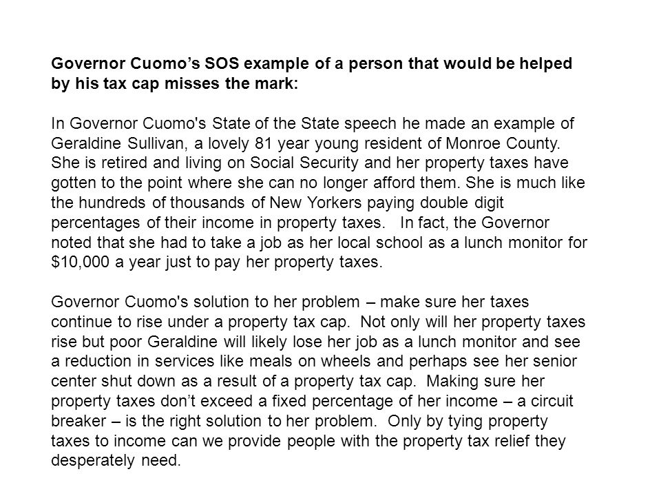 Governor Cuomo's SOS example of a person that would be helped by his tax cap misses the mark: In Governor Cuomo s State of the State speech he made an example of Geraldine Sullivan, a lovely 81 year young resident of Monroe County.