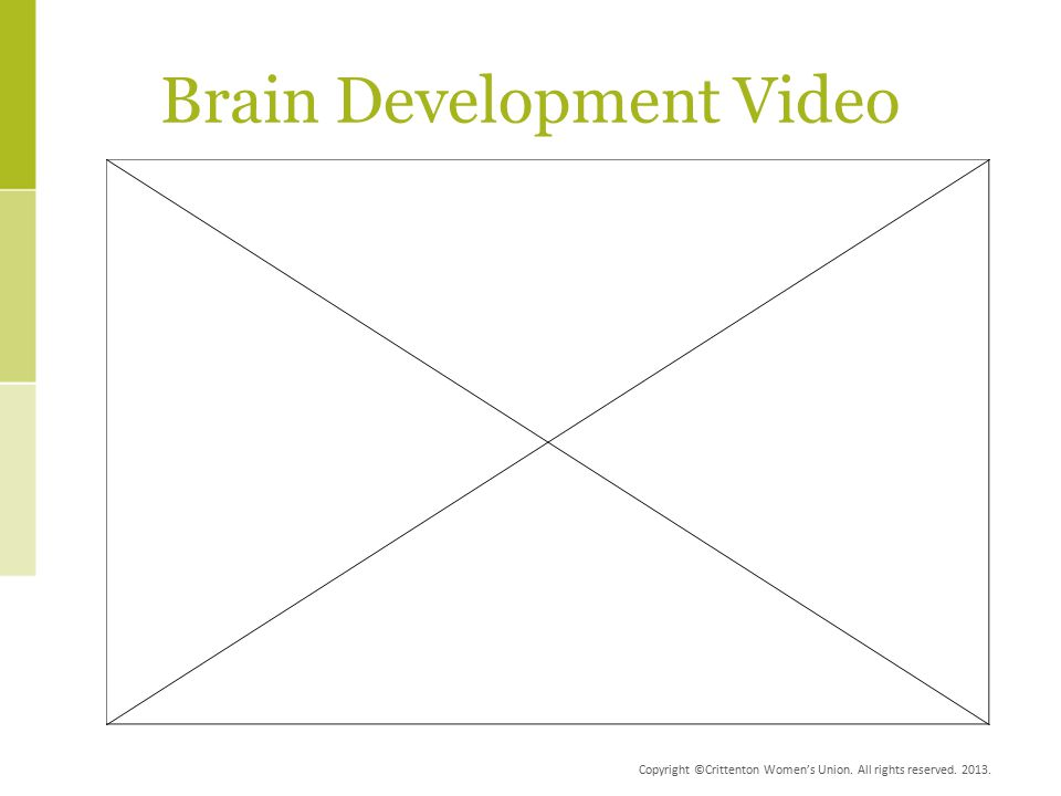 Copyright ©Crittenton Women's Union. All rights reserved. 2013. Brain Development Video