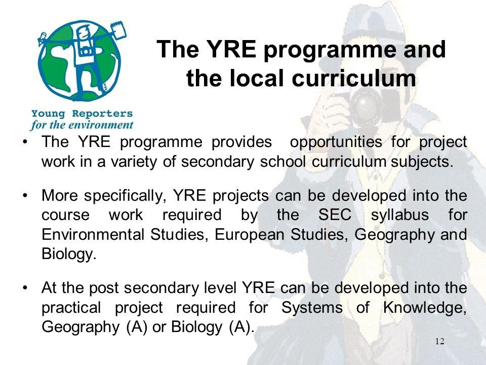 The YRE programme and the local curriculum The YRE programme provides opportunities for project work in a variety of secondary school curriculum subjects.
