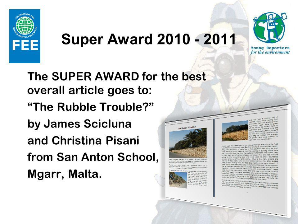 Super Award 2010 - 2011 The SUPER AWARD for the best overall article goes to: The Rubble Trouble by James Scicluna and Christina Pisani from San Anton School, Mgarr, Malta.