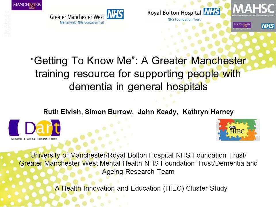 Ruth Elvish, Simon Burrow, John Keady, Kathryn Harney University of Manchester/Royal Bolton Hospital NHS Foundation Trust/ Greater Manchester West Men