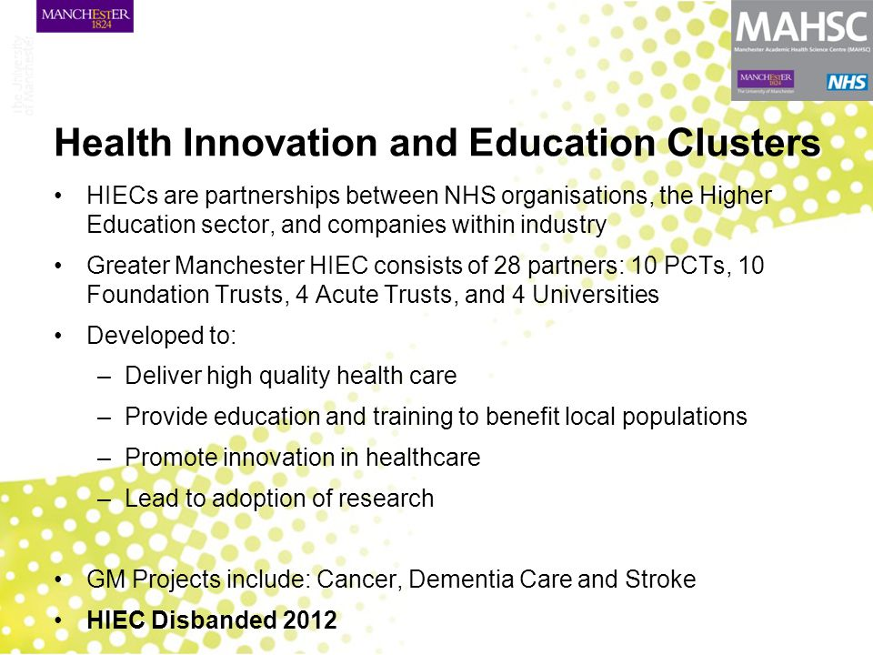 Health Innovation and Education Clusters HIECs are partnerships between NHS organisations, the Higher Education sector, and companies within industry