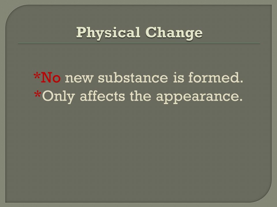 *No new substance is formed. *Only affects the appearance.