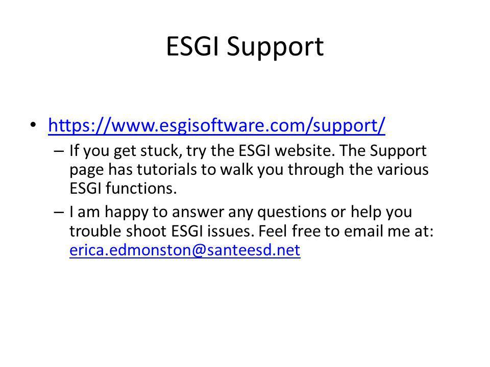 ESGI Support https://www.esgisoftware.com/support/ – If you get stuck, try the ESGI website.