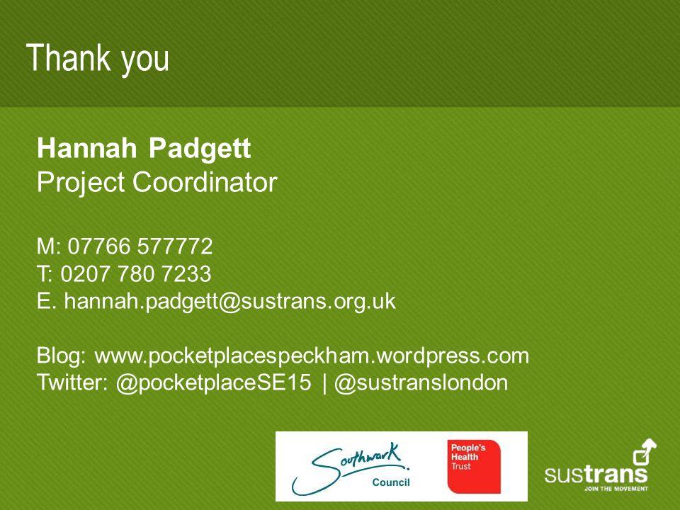 Thank you Hannah Padgett Project Coordinator M: 07766 577772 T: 0207 780 7233 E.