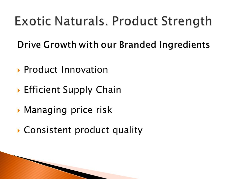 Drive Growth with our Branded Ingredients  Product Innovation  Efficient Supply Chain  Managing price risk  Consistent product quality