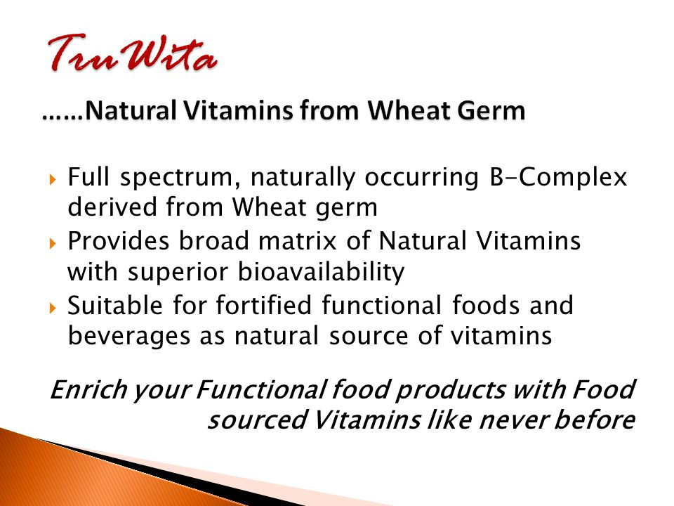 Full spectrum, naturally occurring B-Complex derived from Wheat germ  Provides broad matrix of Natural Vitamins with superior bioavailability  Sui