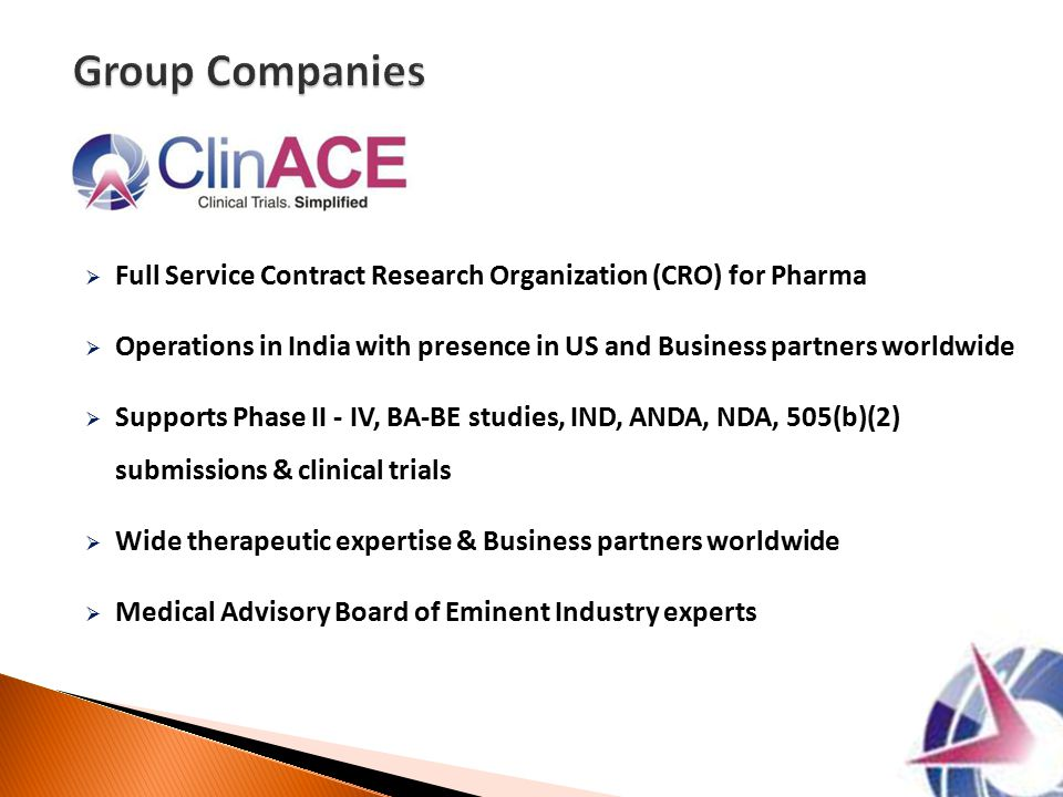  Full Service Contract Research Organization (CRO) for Pharma  Operations in India with presence in US and Business partners worldwide  Supports Ph