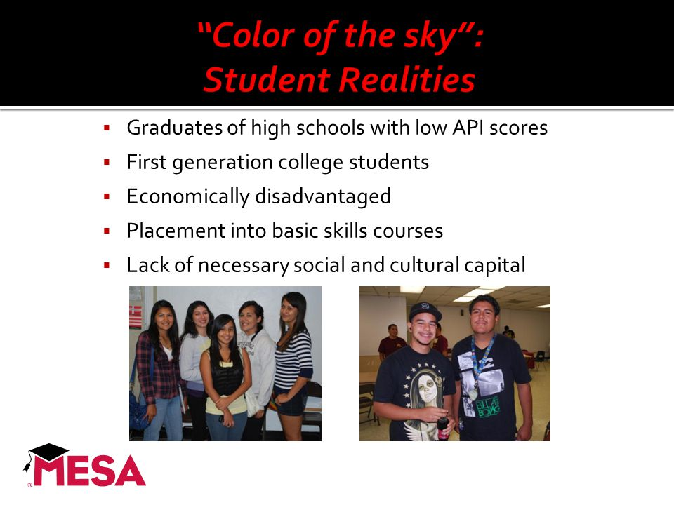  Graduates of high schools with low API scores  First generation college students  Economically disadvantaged  Placement into basic skills courses