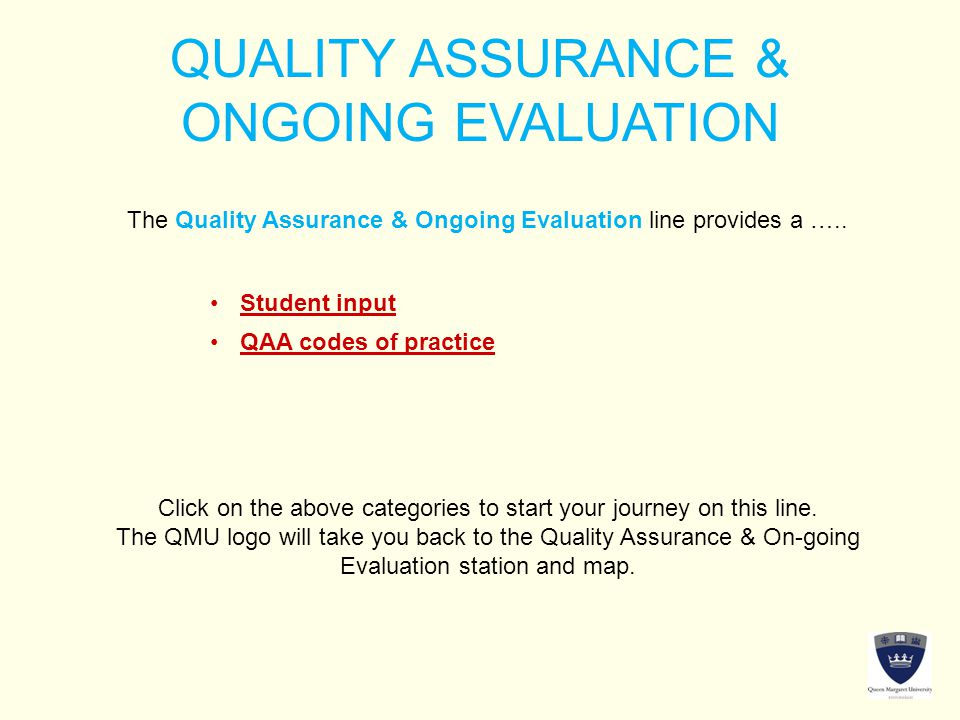 QUALITY ASSURANCE & ONGOING EVALUATION The Quality Assurance & Ongoing Evaluation line provides a ….. Click on the above categories to start your jour