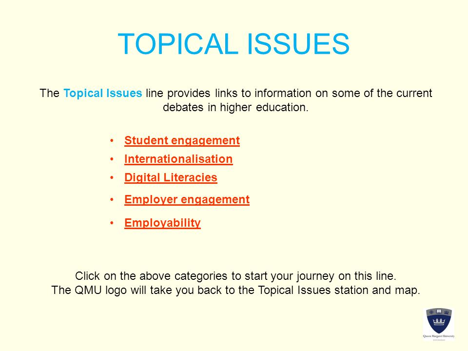 TOPICAL ISSUES The Topical Issues line provides links to information on some of the current debates in higher education. Click on the above categories