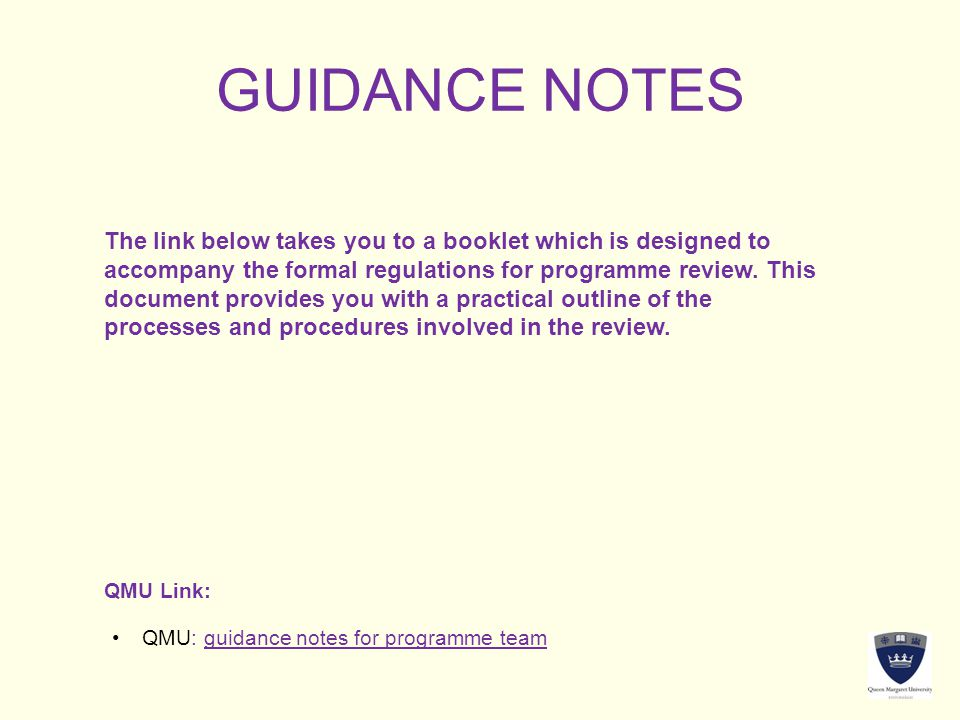 GUIDANCE NOTES The link below takes you to a booklet which is designed to accompany the formal regulations for programme review. This document provide