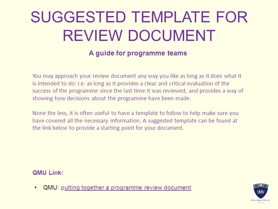 SUGGESTED TEMPLATE FOR REVIEW DOCUMENT A guide for programme teams You may approach your review document any way you like as long as it does what it i