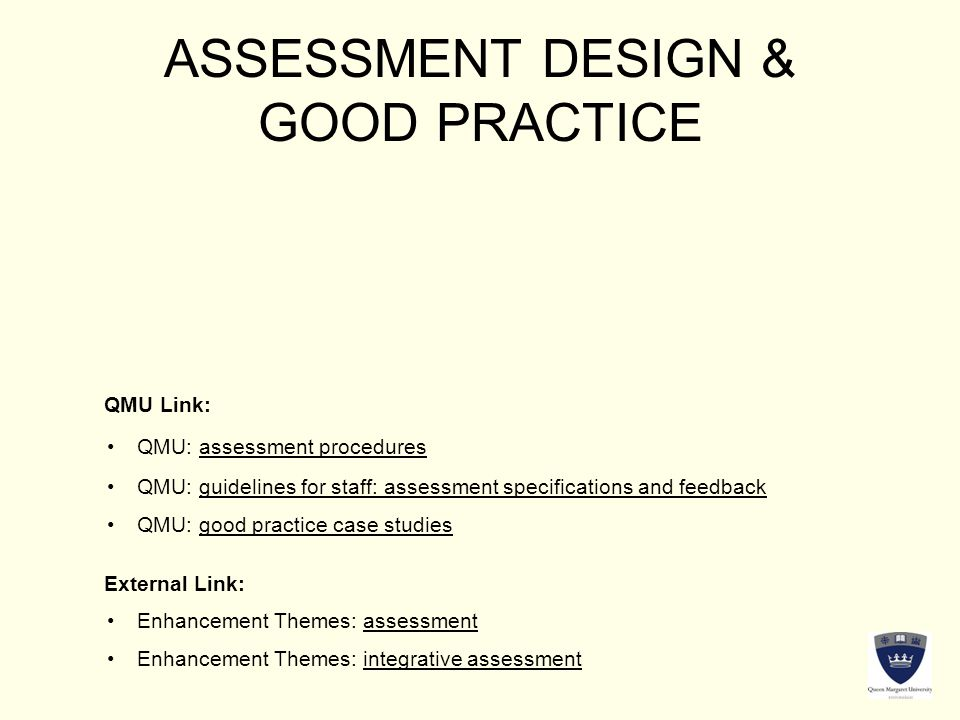 ASSESSMENT DESIGN & GOOD PRACTICE QMU Link: External Link: QMU: assessment proceduresQMU: assessment procedures QMU: guidelines for staff: assessment