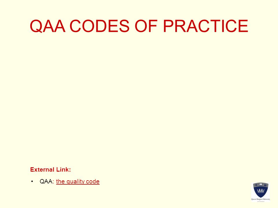 QAA CODES OF PRACTICE External Link: QAA: the quality codeQAA: the quality code