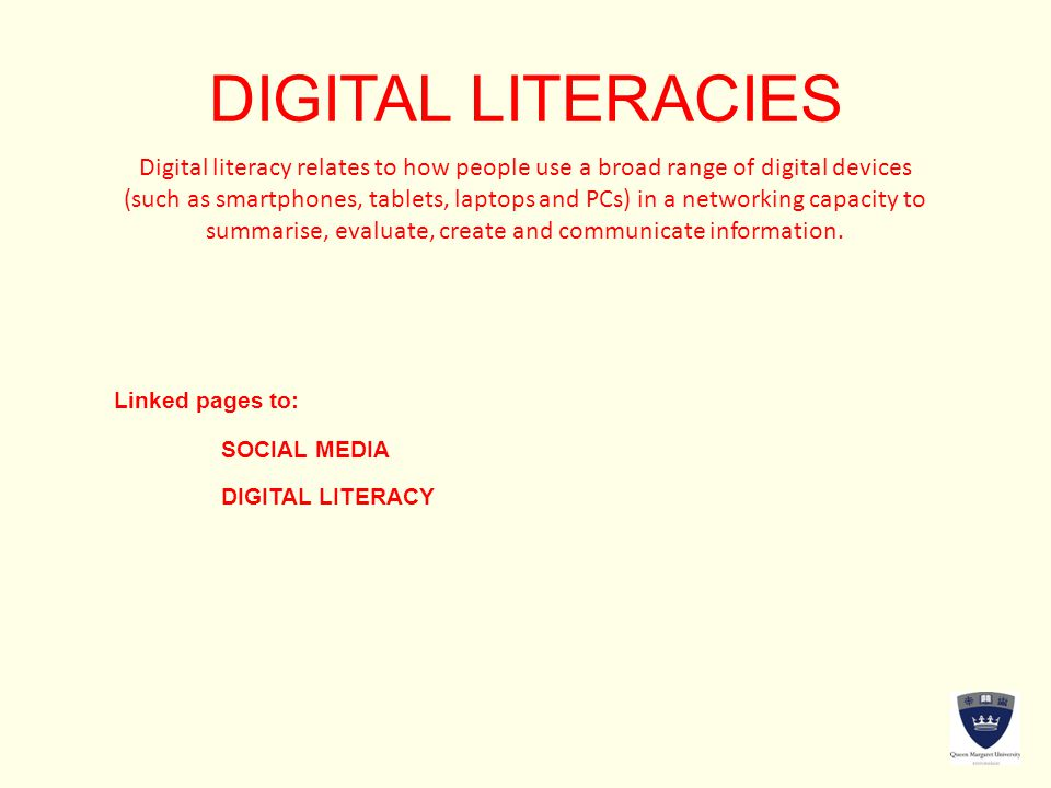 DIGITAL LITERACIES Digital literacy relates to how people use a broad range of digital devices (such as smartphones, tablets, laptops and PCs) in a ne