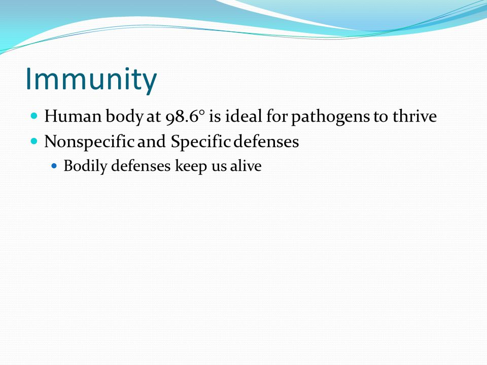 Immunity Human body at 98.6° is ideal for pathogens to thrive Nonspecific and Specific defenses Bodily defenses keep us alive