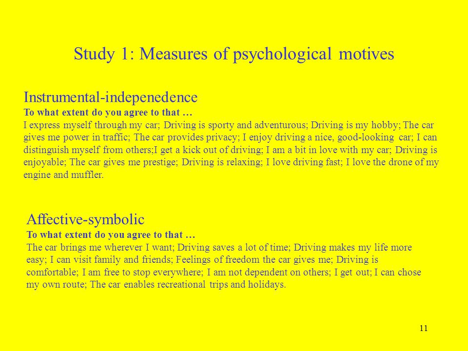 11 Study 1: Measures of psychological motives Instrumental-indepenedence To what extent do you agree to that … I express myself through my car; Drivin