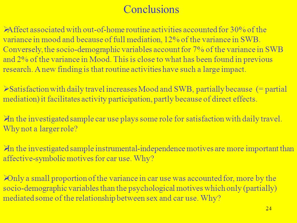 24 Conclusions  Affect associated with out-of-home routine activities accounted for 30% of the variance in mood and because of full mediation, 12% of